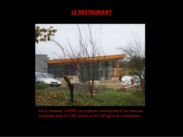 LE RESTAURANT  En ce moment, la MFR est en pleine construction d'un nouveau restaurant pour le CAP cuisine et le CAP agent...
