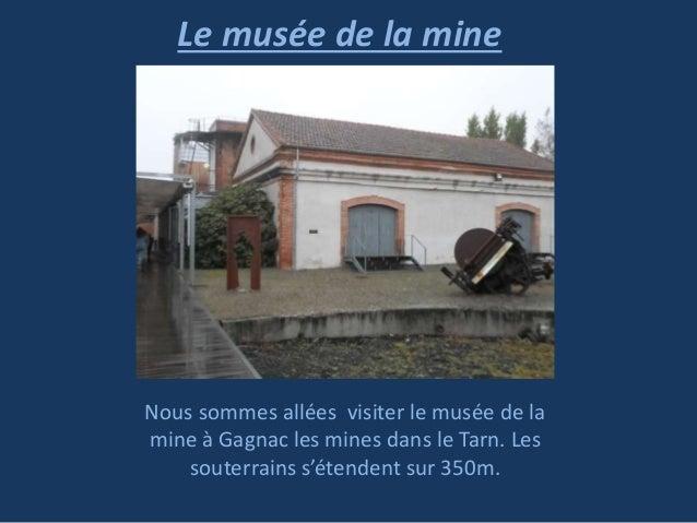 Le musée de la mine  Nous sommes allées visiter le musée de la mine à Gagnac les mines dans le Tarn. Les souterrains s'éte...