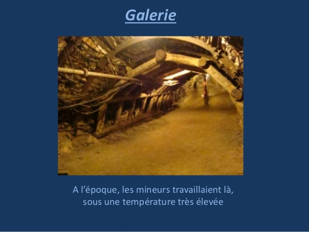 Galerie  A l'époque, les mineurs travaillaient là, sous une température très élevée