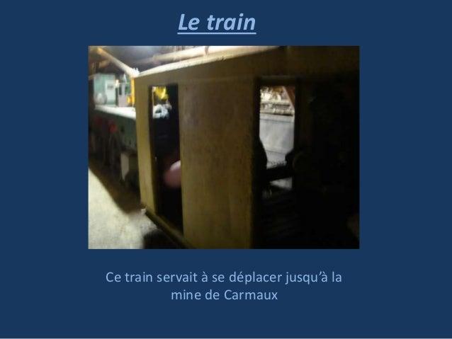 Le train  Ce train servait à se déplacer jusqu'à la mine de Carmaux