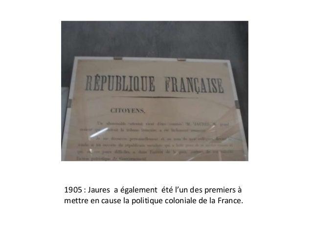 1905 : Jaures a également été l'un des premiers à mettre en cause la politique coloniale de la France.
