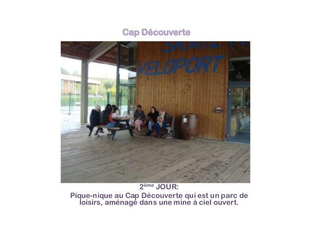 Cap Découverte  2ème JOUR: Pique-nique au Cap Découverte qui est un parc de loisirs, aménagé dans une mine à ciel ouvert.