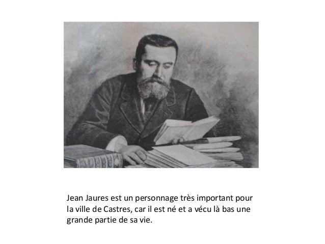 Jean Jaures est un personnage très important pour la ville de Castres, car il est né et a vécu là bas une grande partie de...