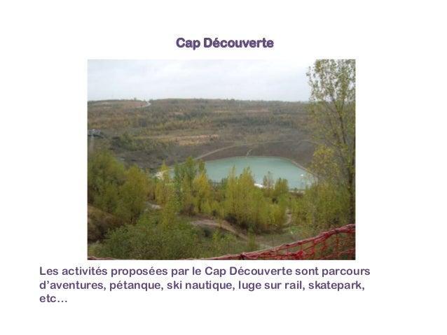 Cap Découverte  Les activités proposées par le Cap Découverte sont parcours d'aventures, pétanque, ski nautique, luge sur ...