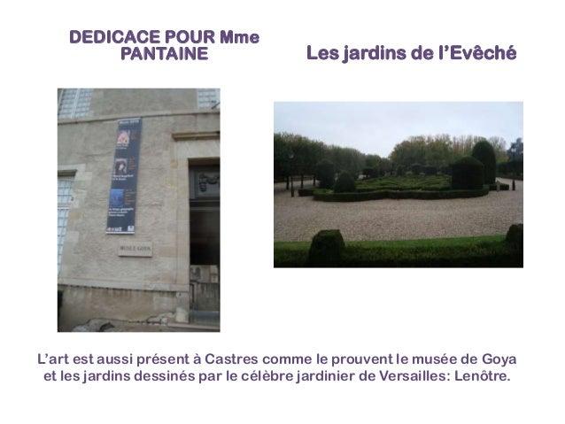 DEDICACE POUR Mme PANTAINE  Les jardins de l'Evêché  L'art est aussi présent à Castres comme le prouvent le musée de Goya ...