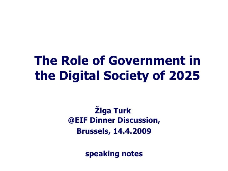 The Role of Government in the Digital Society of 2025 Žiga Turk  @EIF Dinner Discussion, Brussels, 14.4.2009 speaking notes