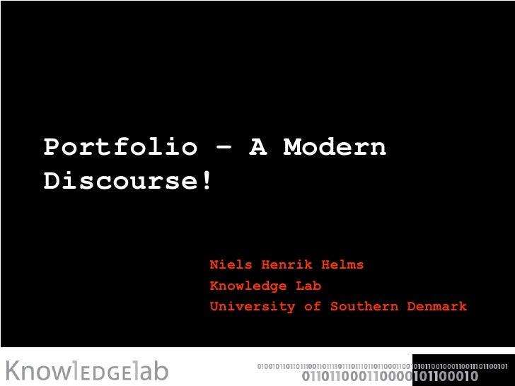 Portfolio - A Modern Discourse! Niels Henrik Helms Knowledge Lab University of Southern Denmark