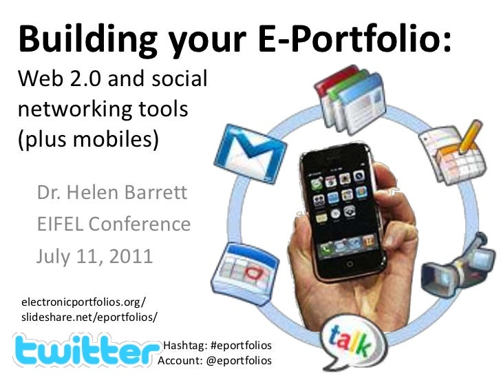 Building your E-Portfolio: Web 2.0 and social networking tools (plus mobiles)<br />Dr. Helen Barrett<br />EIFEL Conference...