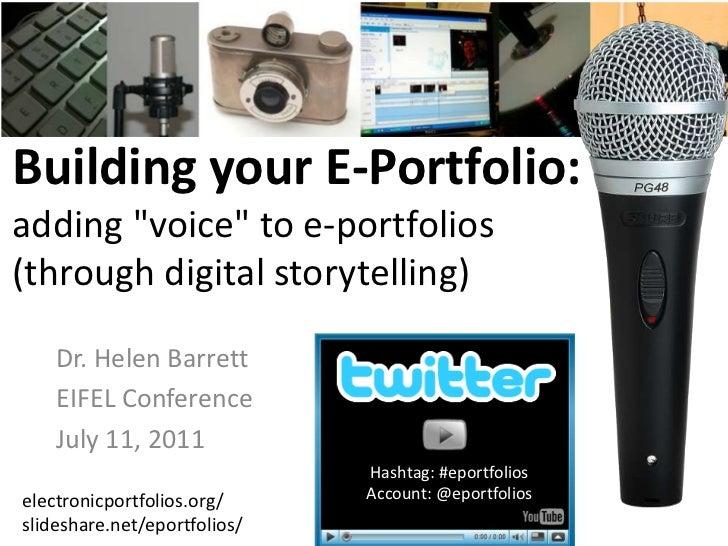 """Building your E-Portfolio: adding """"voice"""" to e-portfolios(through digital storytelling)<br />Dr. Helen Barrett<br />EIFEL ..."""