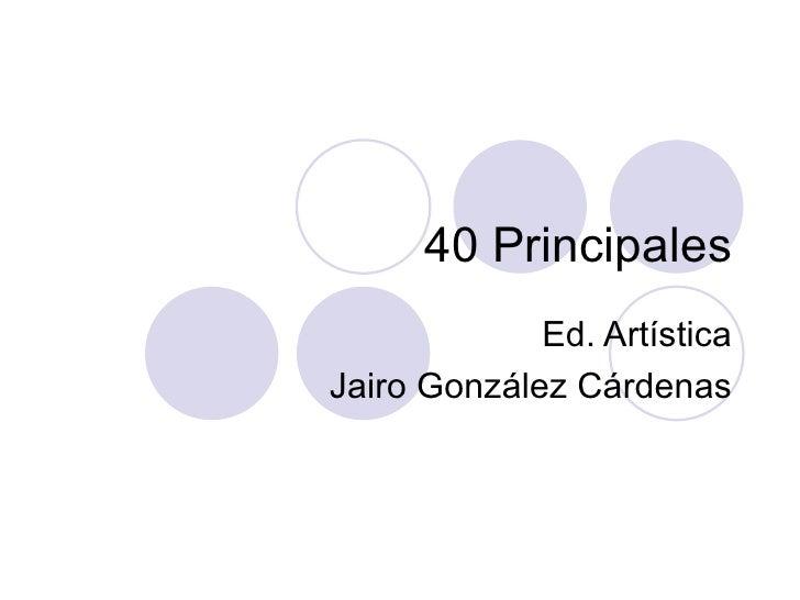 40 Principales Ed. Artística Jairo González Cárdenas