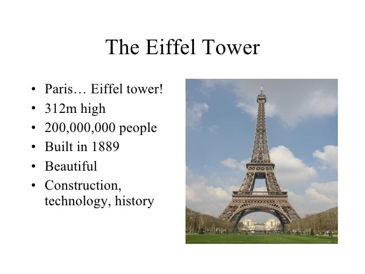 The Eiffel Tower <ul><li>Paris… Eiffel tower! </li></ul><ul><li>312m high </li></ul><ul><li>200,000,000 people </li></ul><...
