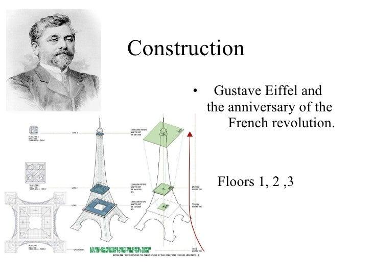 Construction <ul><li>Gustave Eiffel and  the anniversary of the  French revolution. </li></ul><ul><li>Floors 1, 2 ,3 </li>...