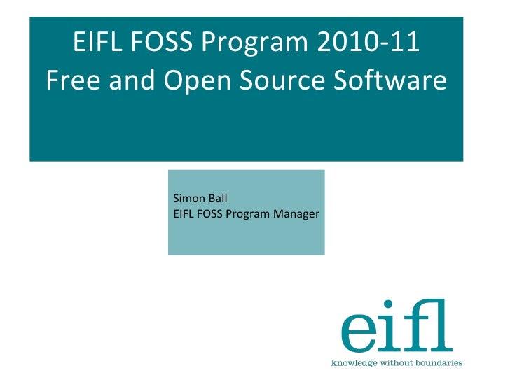 EIFL FOSS Program 2010-11 Free and Open Source Software Simon Ball EIFL FOSS Program Manager