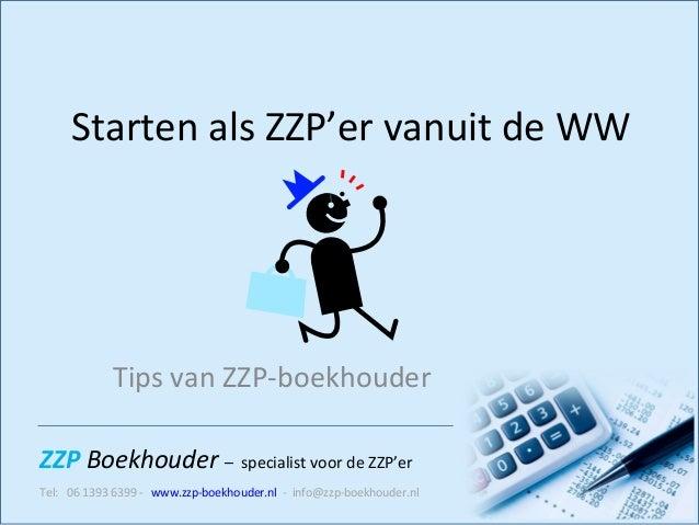 ZZP Boekhouder – specialist voor de ZZP'er Tel: 06 1393 6399 - www.zzp-boekhouder.nl - info@zzp-boekhouder.nl Starten als ...