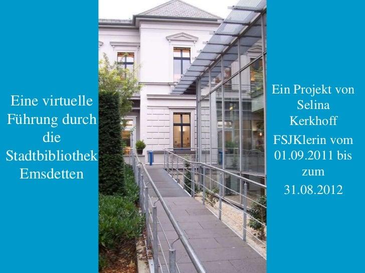 Ein Projekt von Eine virtuelle       SelinaFührung durch        Kerkhoff      die         FSJKlerin vomStadtbibliothek   0...