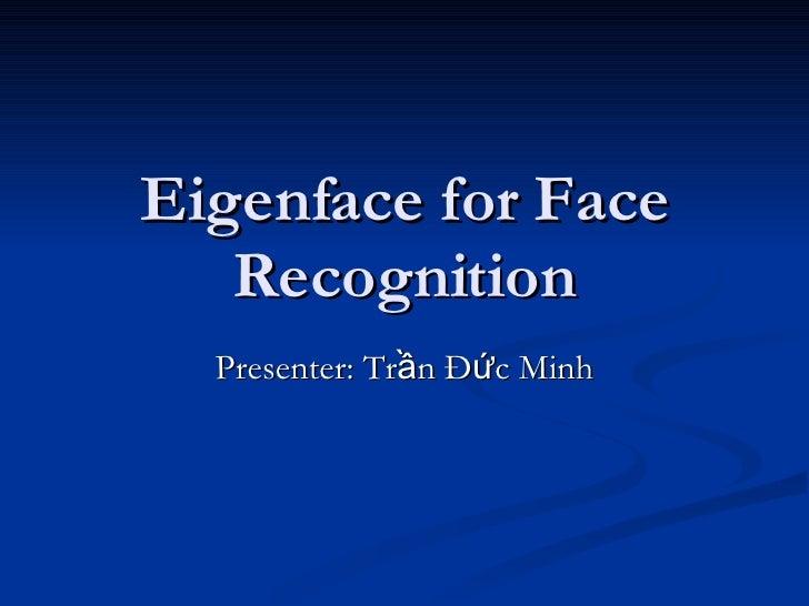 Eigenface for Face Recognition Presenter: Trần Đức Minh