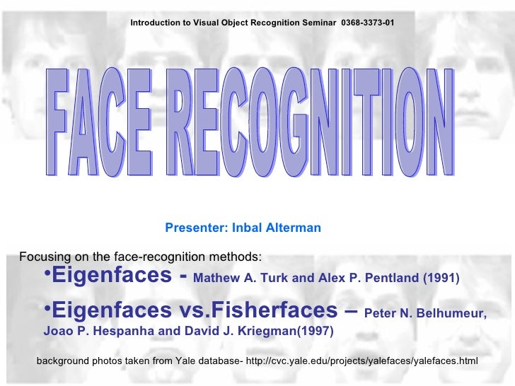Introduction to Visual Object Recognition Seminar  0368-3373-01  FACE RECOGNITION <ul><li>Eigenfaces -  Mathew A. Turk and...