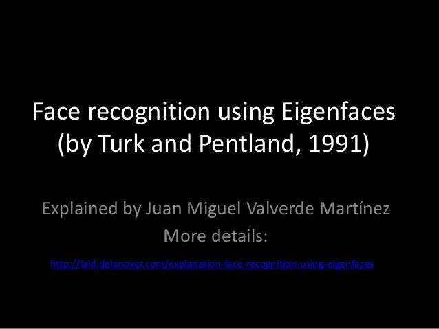 Face recognition using Eigenfaces (by Turk and Pentland, 1991) Explained by Juan Miguel Valverde Martínez More details: ht...