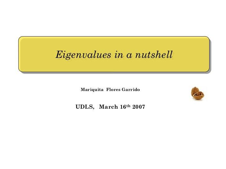 Eigenvalues in a nutshell Eigenvalues in a nutshell        Mariquita Flores Garrido        UDLS, March 16th 2007