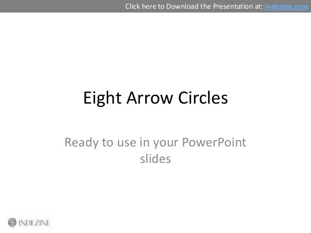 Eight Arrow Circles Ready to use in your PowerPoint slides Click here to Download the Presentation at: indezine.com