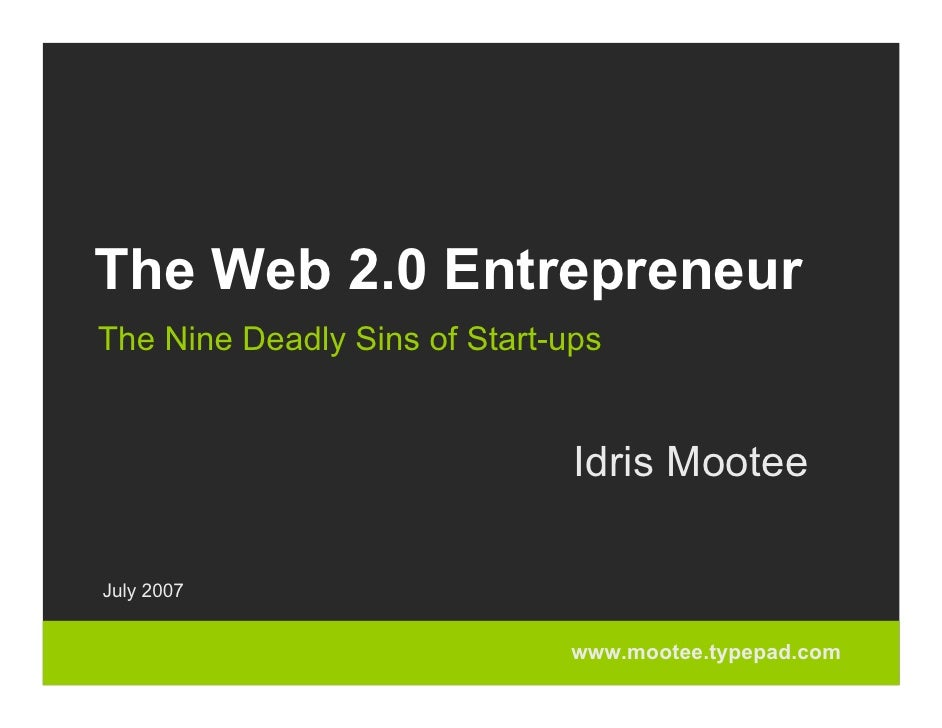 The Web 2.0 Entrepreneur The Nine Deadly Sins of Start-ups                                  Idris Mootee  July 2007       ...