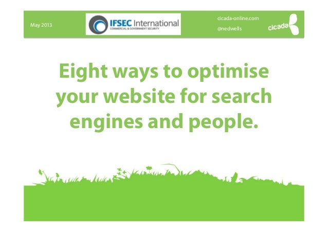 May 2013@nedwellscicada-online.comEight ways to optimiseyour website for searchengines and people.