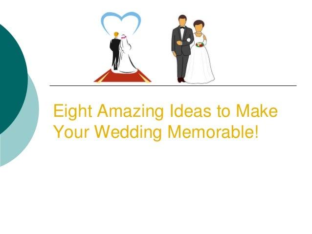 Eight Amazing Ideas to Make Your Wedding Memorable!