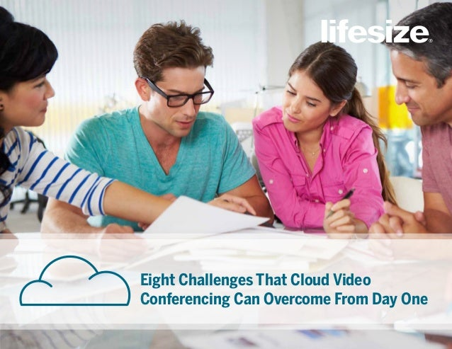 Eight Challenges That Cloud Video Conferencing Can Overcome From Day One