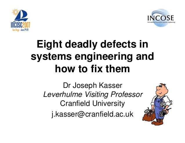 Eight deadly defects insystems engineering and     how to fix them        Dr Joseph Kasser  Leverhulme Visiting Professor ...
