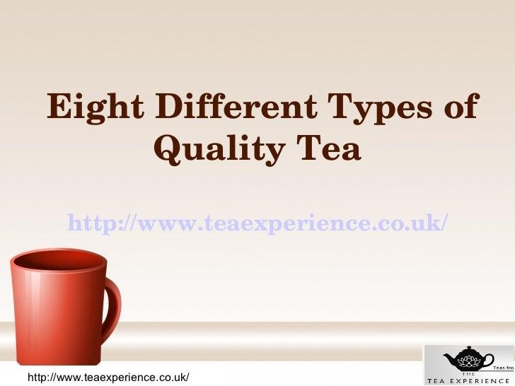 EightDifferentTypesof        QualityTea       http://www.teaexperience.co.uk/http://www.teaexperience.co.uk/