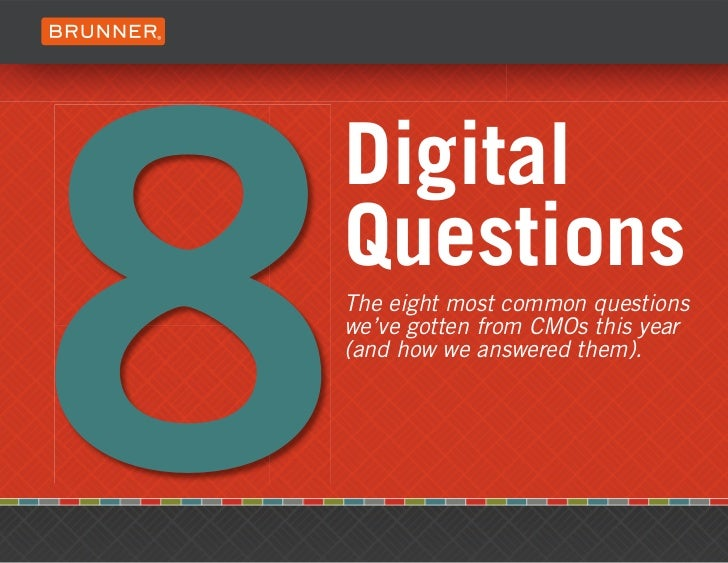 8    Digital    Questions    The eight most common questions    we've gotten from CMOs this year    (and how we answered t...