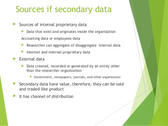 secondary data analysis Secondary data in research consists of several sources sometimes primary data cannot be obtained or it becomes difficult to obtain primary data, in such cases the researcher is bound to use secondary data.