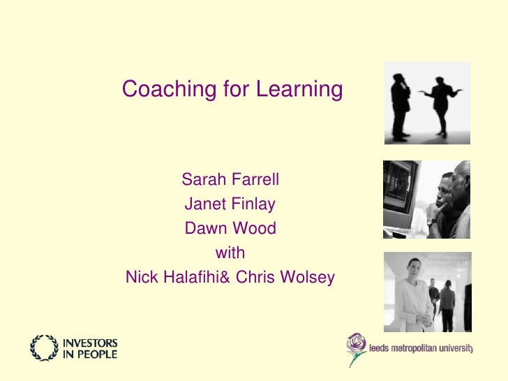 Coaching for Learning       Sarah Farrell       Janet Finlay       Dawn Wood            withNick Halafihi& Chris Wolsey
