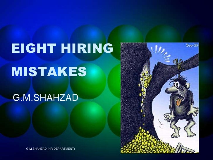EIGHT HIRING MISTAKES<br />G.M.SHAHZAD<br />G.M.SHAHZAD (HR DEPARTMENT)<br />