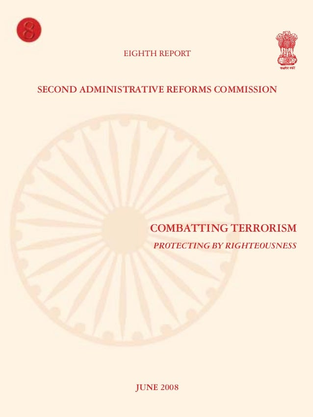 8 EIGHTH REPORT  COMBATTING TERRORISM – PROTECTING BY RIGHTEOUSNESS  SECOND ADMINISTRATIVE REFORMS COMMISSION  COMBATTING ...