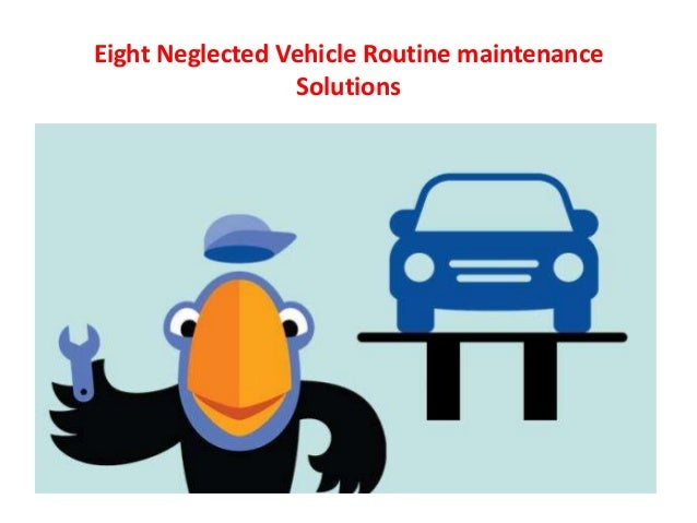 Eight Neglected Vehicle Routine maintenance Solutions