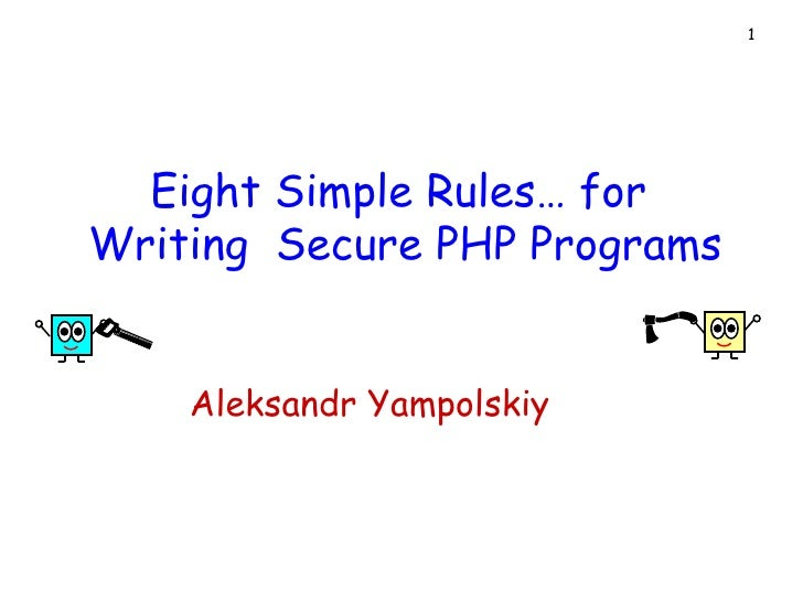 Eight Simple Rules… for  Writing  Secure PHP Programs Aleksandr Yampolskiy