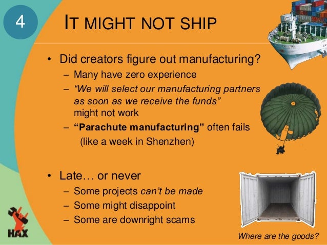 """IT MIGHT NOT SHIP  • Did creators figure out manufacturing?  – Many have zero experience  – """"We will select our manufactur..."""