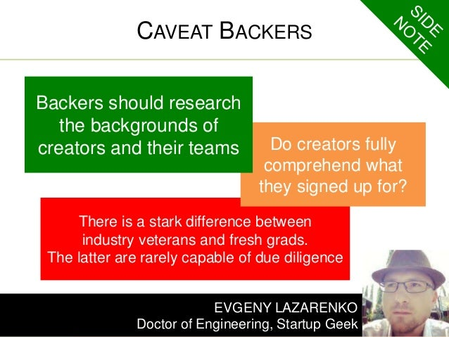 CAVEAT BACKERS  Do creators fully  comprehend what  they signed up for?  Backers should research  the backgrounds of  crea...