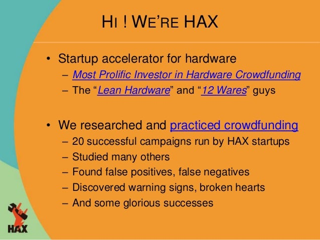 """HI ! WE'RE HAX  • Startup accelerator for hardware  – Most Prolific Investor in Hardware Crowdfunding  – The """"Lean Hardwar..."""