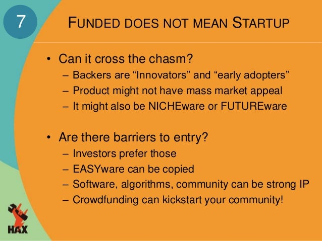 """FUNDED DOES NOT MEAN STARTUP  • Can it cross the chasm?  – Backers are """"Innovators"""" and """"early adopters""""  – Product might ..."""