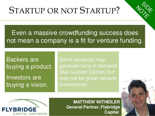 STARTUP OR NOT STARTUP?  Even a massive crowdfunding success does  not mean a company is a fit for venture funding.  MATTH...