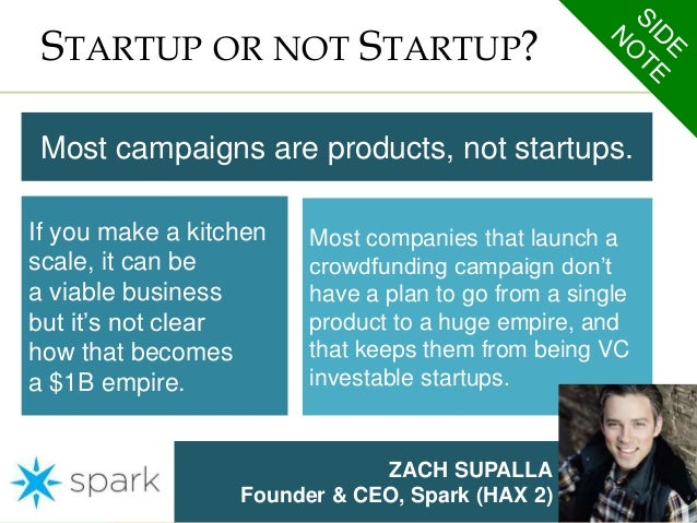 STARTUP OR NOT STARTUP?  Most campaigns are products, not startups.  Most companies that launch a  crowdfunding campaign d...