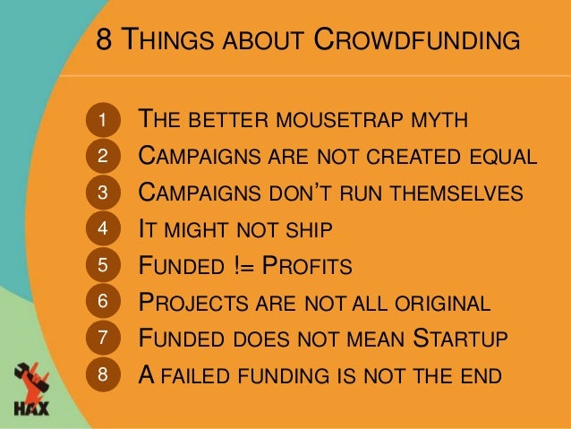 8 THINGS ABOUT CROWDFUNDING  THE BETTER MOUSETRAP MYTH  CAMPAIGNS ARE NOT CREATED EQUAL  CAMPAIGNS DON'T RUN THEMSELVES  I...