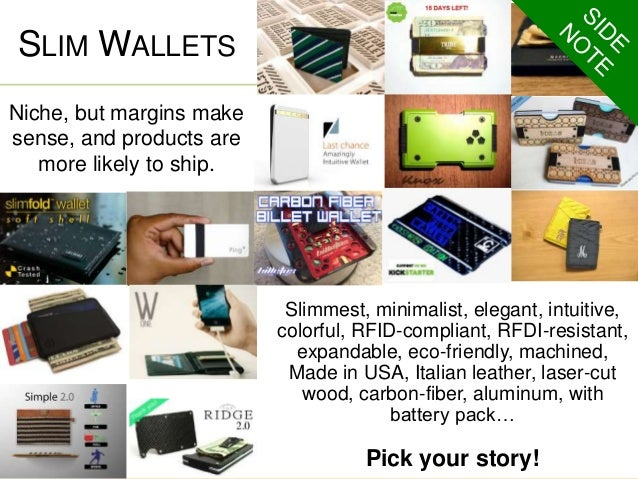 SLIM WALLETS  Niche, but margins make  sense, and products are  more likely to ship.  Slimmest, minimalist, elegant, intui...