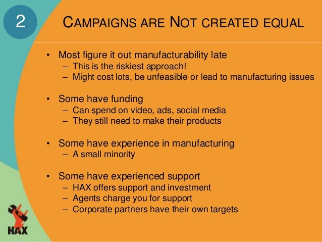 CAMPAIGNS ARE NOT CREATED EQUAL  • Most figure it out manufacturability late  – This is the riskiest approach!  – Might co...