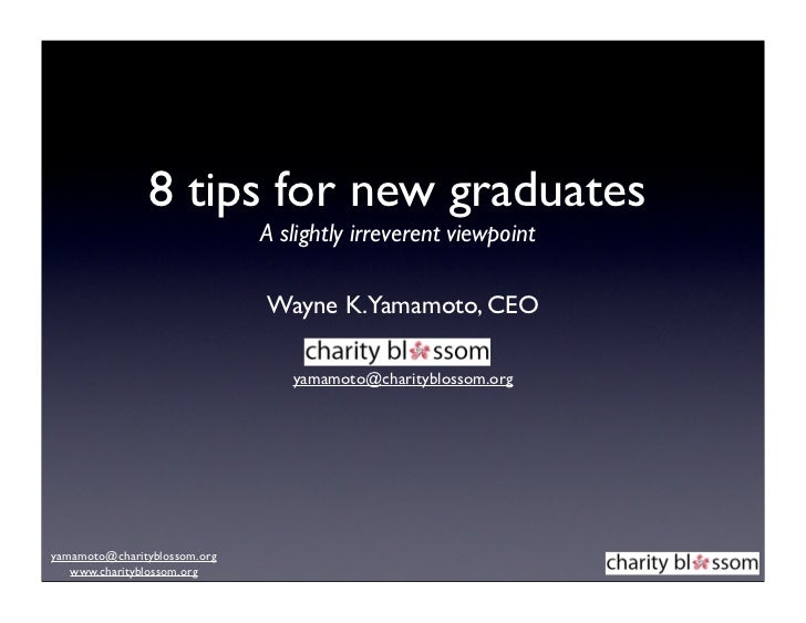 8 tips for new graduates                              A slightly irreverent viewpoint                              Wayne K...