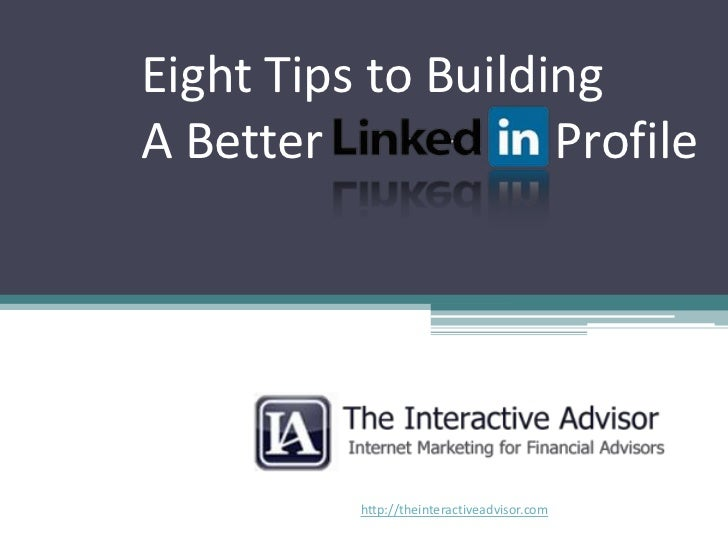 Eight Tips to Building A Better	       	    Profile<br />http://theinteractiveadvisor.com<br />