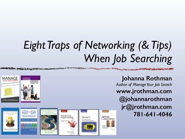 EightTraps of Networking (&Tips) When Job Searching Johanna Rothman Author of ManageYour Job Search www.jrothman.com @joha...