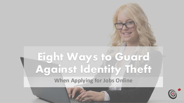 Eight Ways to Guard Against Identity Theft When Applying for Jobs Online